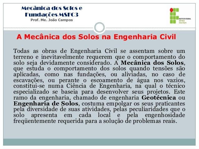 Mecânica dos Solos e Fundações MSFC3 Prof. Me. João Campos A Mecânica dos Solos na Engenharia Civil Todas as obras de Enge...