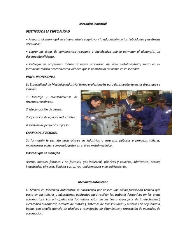Mecánica industrial 0BJETIVOS DE LA ESPECIALIDAD • Preparar al alumno(a) en el aprendizaje cognitivo y la adquisición de l...