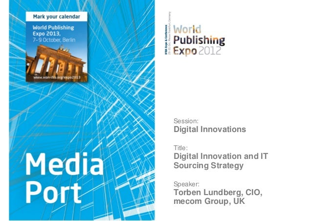 Session:Digital InnovationsTitle:Digital Innovation and ITSourcing StrategySpeaker:Torben Lundberg, CIO,mecom Group, UK