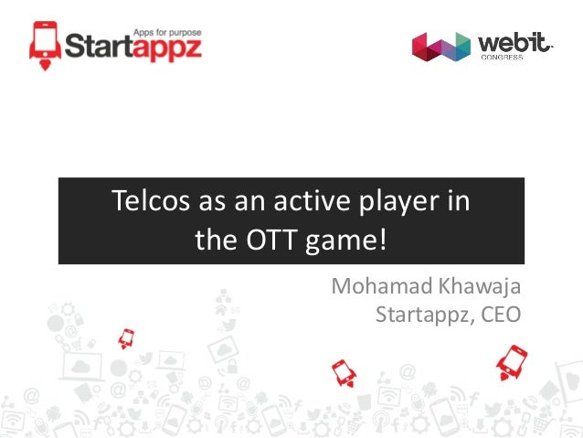 Telcos as an active player in the OTT game! Mohamad Khawaja Startappz, CEO