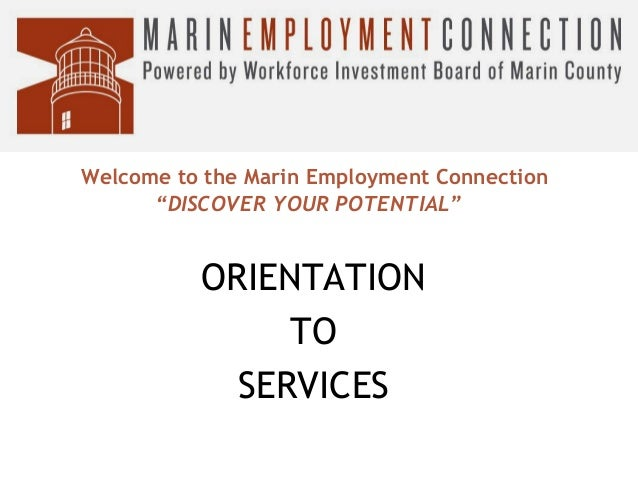 """Welcome to the Marin Employment Connection """"DISCOVER YOUR POTENTIAL""""  ORIENTATION TO SERVICES"""