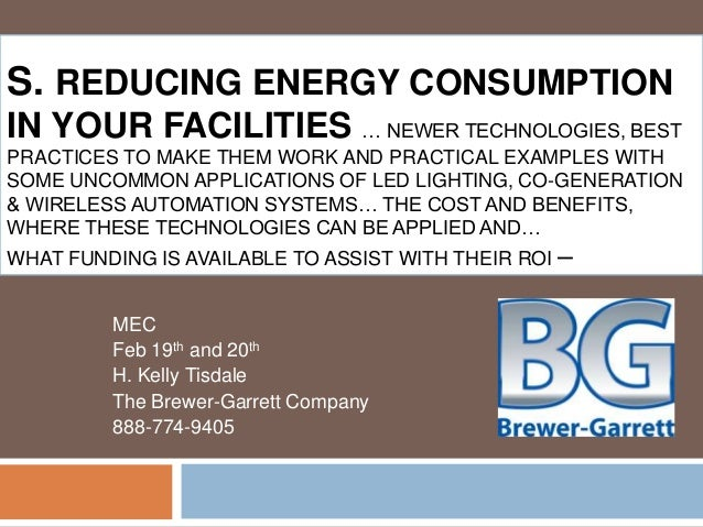 S. REDUCING ENERGY CONSUMPTIONIN YOUR FACILITIES … NEWER TECHNOLOGIES, BESTPRACTICES TO MAKE THEM WORK AND PRACTICAL EXAMP...