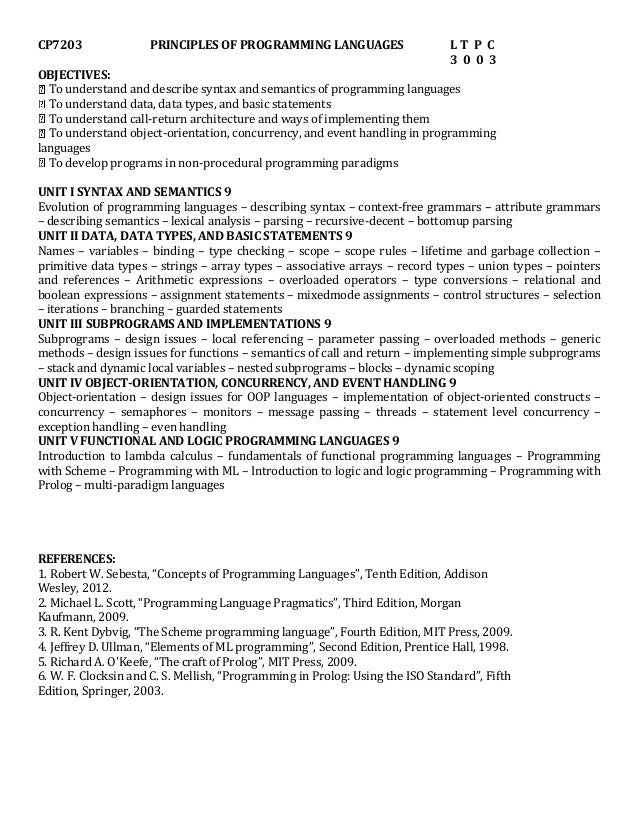 CP7203 PRINCIPLES OF PROGRAMMING LANGUAGES L T P C 3 0 0 3 OBJECTIVES: To understand and describe syntax and semantics of ...