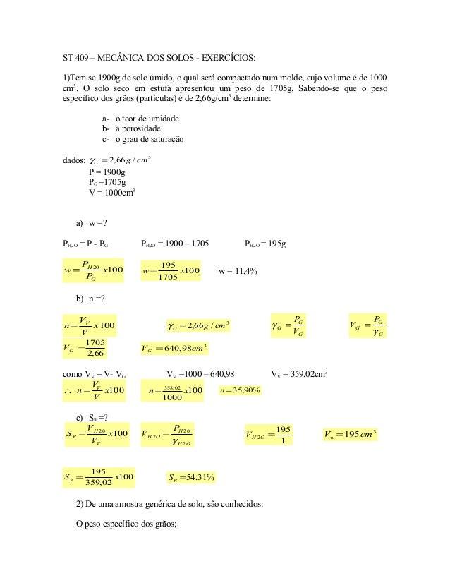 ST 409 – MECÂNICA DOS SOLOS - EXERCÍCIOS: 1)Tem se 1900g de solo úmido, o qual será compactado num molde, cujo volume é de...