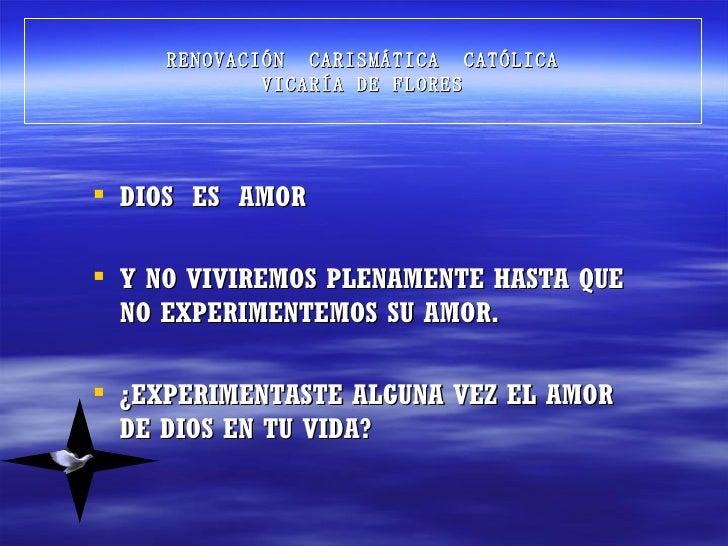 RENOVACIÓN CARISMÁTICA CATÓLICA             VICARÍA DE FLORES DIOS ES AMOR Y NO VIVIREMOS PLENAMENTE HASTA QUE  NO EXPER...