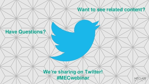 Have Questions? Want to see related content? We're sharing on Twitter! #MECwebinar