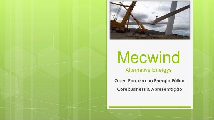 MecwindAlternative Energys<br />O seu Parceiro na Energia Eólica<br />Corebusiness & Apresentação<br />