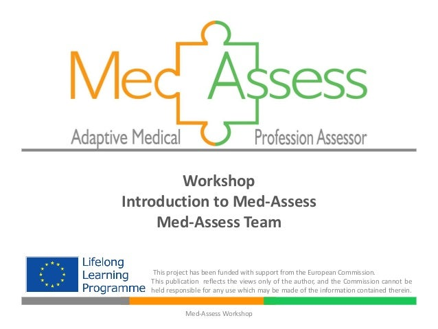 WorkshopIntroduction to Med-Assess     Med-Assess Team   This project has been funded with support from the European Commi...