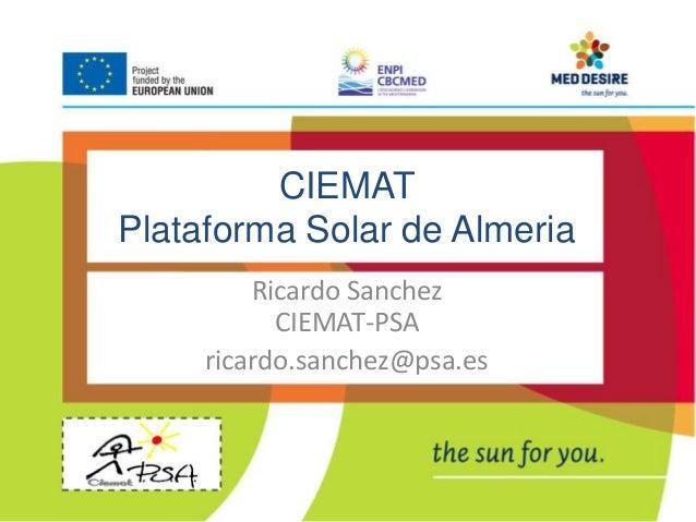 CIEMAT  Plataforma Solar de Almeria  Ricardo Sanchez  CIEMAT-PSA  ricardo.sanchez@psa.es
