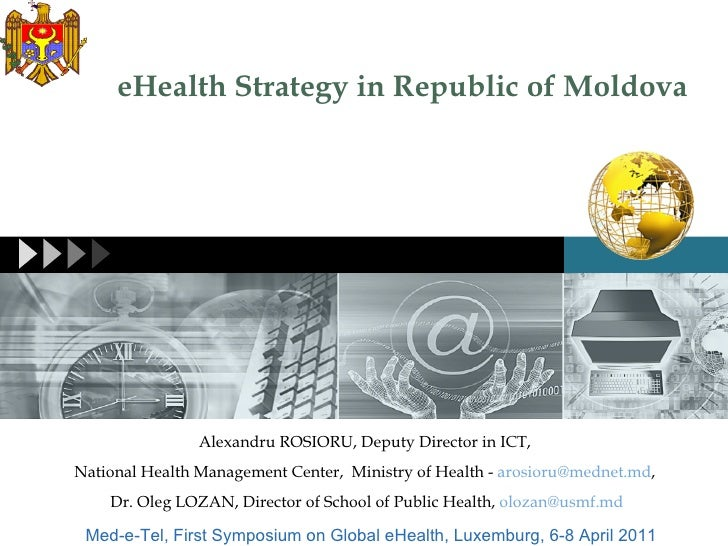 eHealth Strategy in Republic of Moldova Alexandru ROSIORU, Deputy Director in ICT ,   National Health Management Center , ...