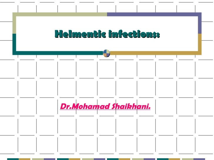 Helmentic infections: Dr.Mohamad Shaikhani.