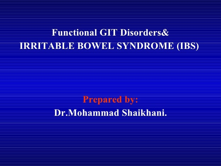 Functional GIT Disorders& IRRITABLE BOWEL SYNDROME (IBS)  Prepared by: Dr.Mohammad Shaikhani.