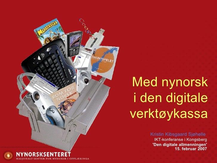 Med nynorsk  i den digitale verktøykassa Kristin Kibsgaard Sjøhelle   IKT-konferanse i Kongsberg 'Den digitale allmenninge...