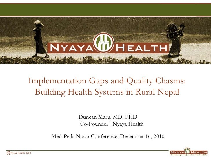 Implementation Gaps and Quality Chasms: Building Health Systems in Rural Nepal<br />Duncan Maru, MD, PHDCo-Founder| Nyaya ...