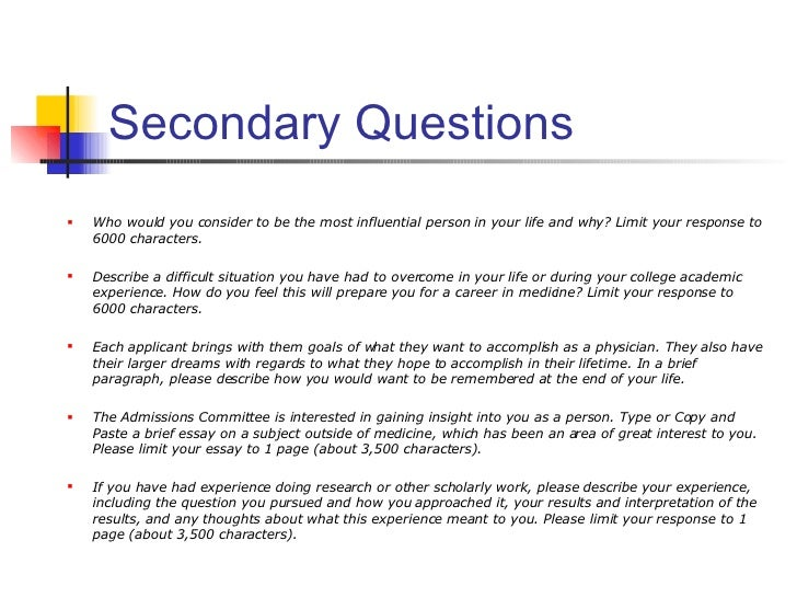secondary essays for medical school The why our school secondary essay is your chance to prove that you are indeed a good fit at that med school let's how to answer why our school essays june 12, 2014 can you change the name of the school to any other medical school and have the essay still work.
