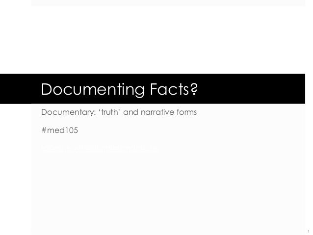 Documenting Facts? Documentary: 'truth' and narrative forms #med105  robert.jewitt@sunderland.ac.uk  1