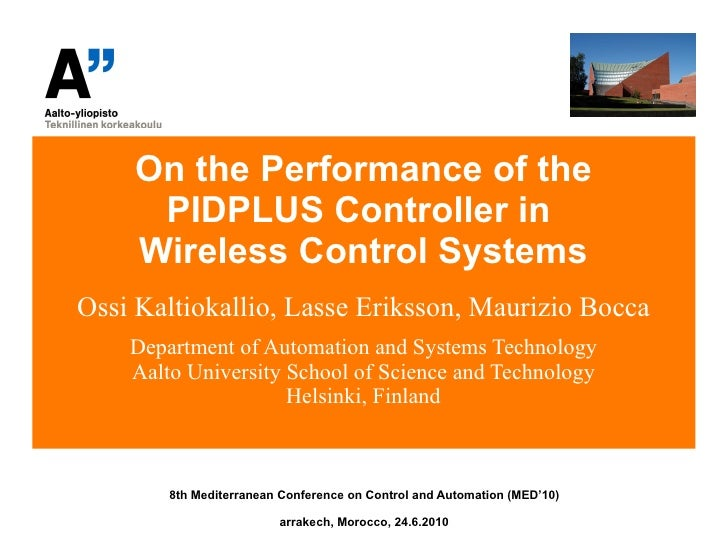 On the Performance of the PIDPLUS Controller in  Wireless Control Systems Ossi Kaltiokallio, Lasse Eriksson, Maurizio Bocc...
