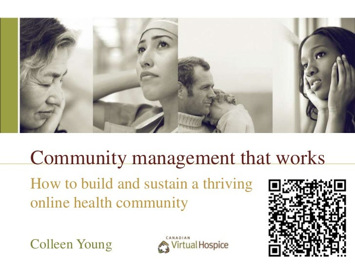 Community management that worksHow to build and sustain a thrivingonline health communityColleen Young
