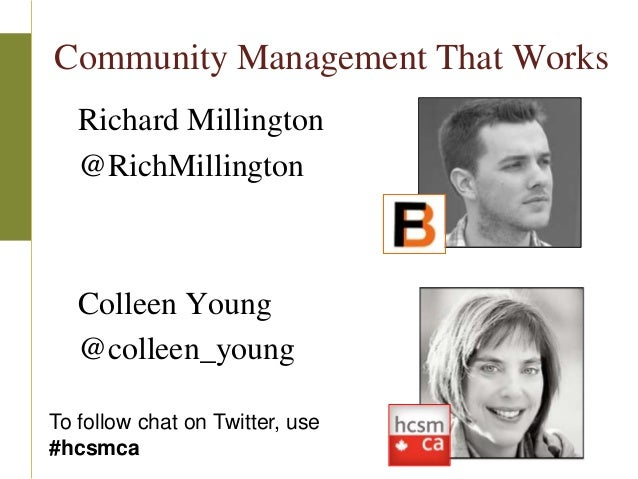 Community Management That Works   Richard Millington   @RichMillington   Colleen Young   @colleen_youngTo follow chat on T...
