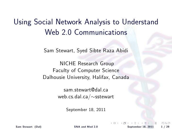 Using Social Network Analysis to Understand         Web 2.0 Communications                    Sam Stewart, Syed Sibte Raza...