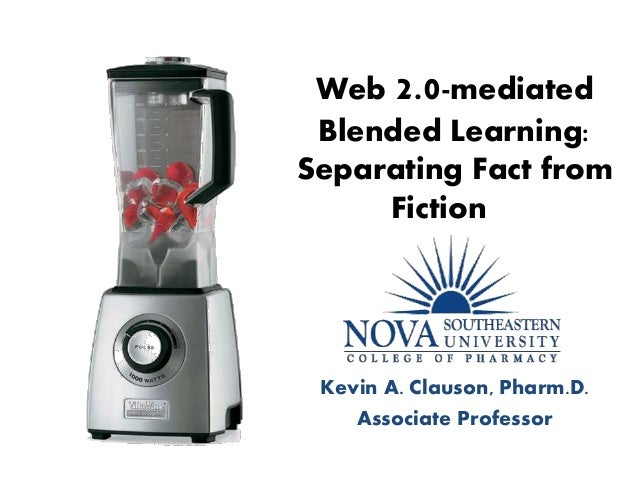 Web 20 Mediated Blended Learning Separating Fact From Fiction Kevin A Clauson