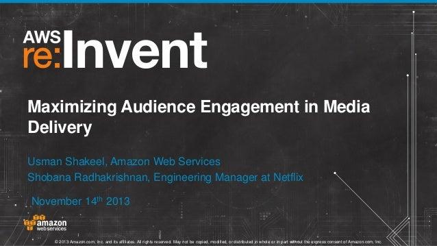 Maximizing Audience Engagement in Media Delivery Usman Shakeel, Amazon Web Services Shobana Radhakrishnan, Engineering Man...
