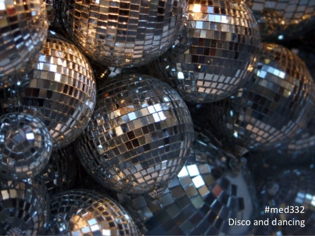 #med332  Disco  and  dancing