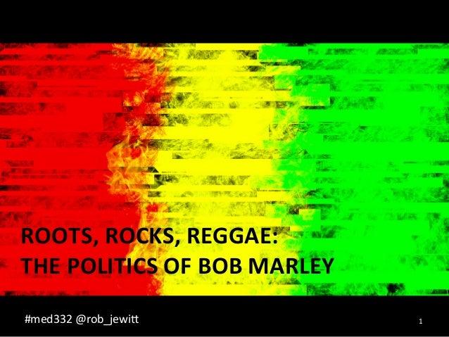 ROOTS,  ROCKS,  REGGAE:  THE  POLITICS  OF  BOB  MARLEY  #med332  @rob_jewi0  1