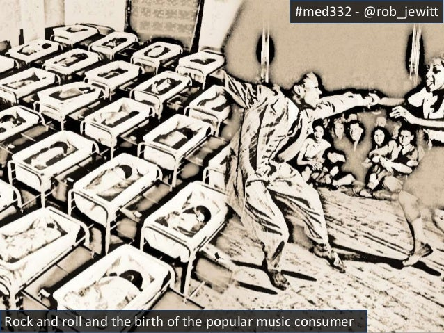 #med332 - @rob_jewitt  Rock and roll and the birth of the popular music consumer