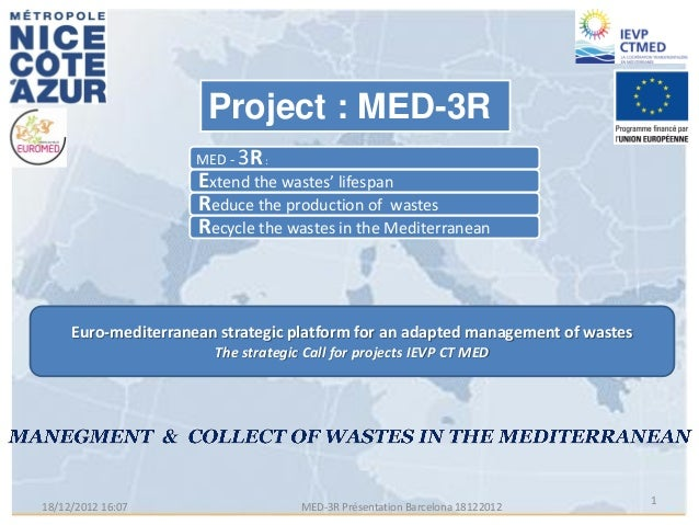 Project : MED-3R                     MED - 3R :                     Extend the wastes' lifespan                     Reduce...