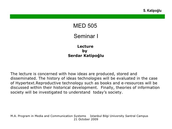 MED 505  Seminar I Lecture  by  Serdar Katipoğlu The lecture is concerned with how ideas are produced, stored and dissemin...