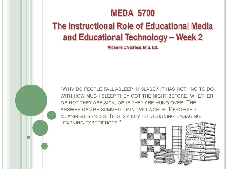 MEDA 5700The Instructional Role of Educational Media  and Educational Technology – Week 2                   Michelle Child...