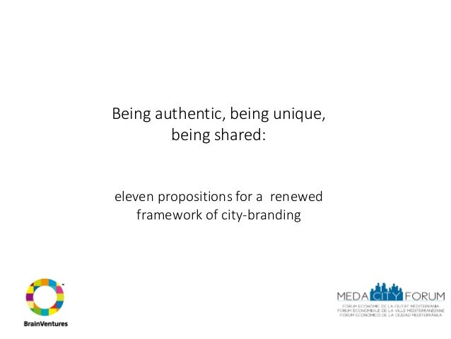 Being authentic, being unique,        being shared:eleven propositions for a renewed    framework of city-branding