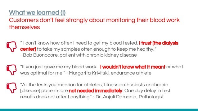 """What we learned (I) Customers don't feel strongly about monitoring their blood work themselves """" I don't know how often I ..."""