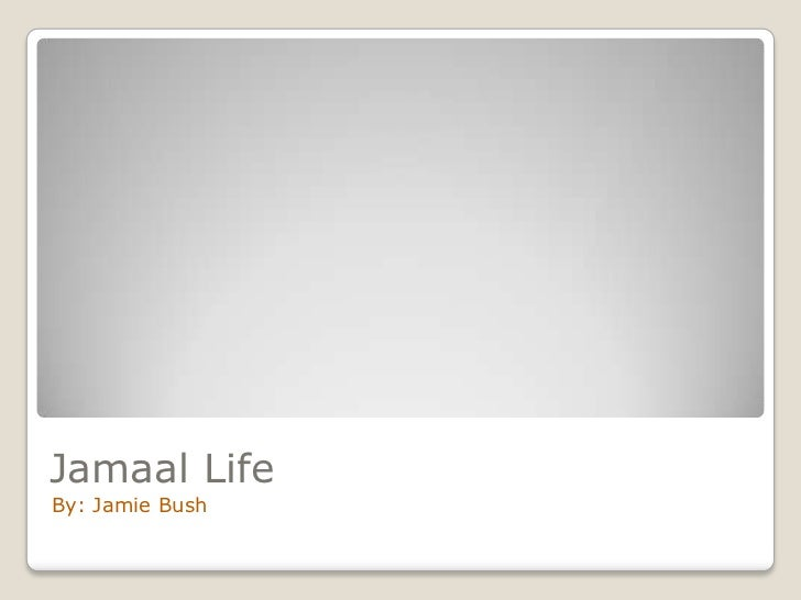 Jamaal Life<br />By: Jamie Bush<br />