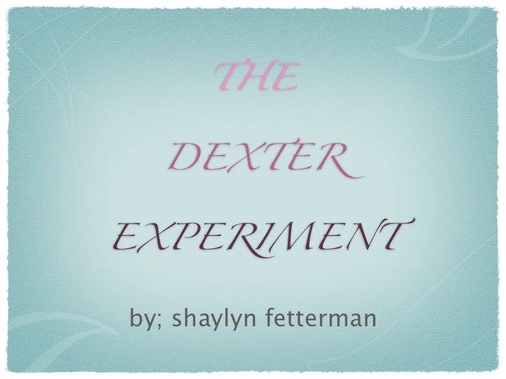 THE  DEXTEREXPERIMENTby; shaylyn fetterman