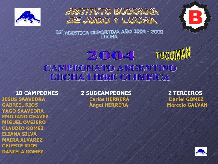 INSTITUTO BUDOKAN  DE JUDO Y LUCHA ESTADISTICA DEPORTIVA AÑO 2004 - 2008 LUCHA  2004  CAMPEONATO ARGENTINO LUCHA LIBRE OLI...