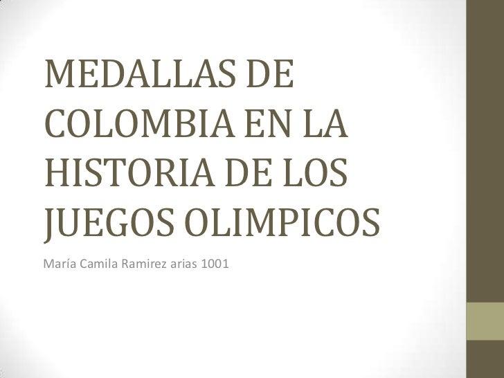 MEDALLAS DECOLOMBIA EN LAHISTORIA DE LOSJUEGOS OLIMPICOSMaría Camila Ramirez arias 1001