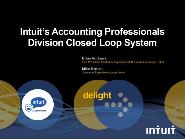 delight Intuit's Accounting Professionals Division Closed Loop System Brian Andrews Vice President, Customer Experience & ...