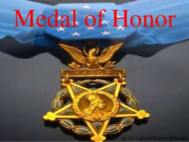 Medal of Honor         by: Eric Loll and Thomas DeNicola