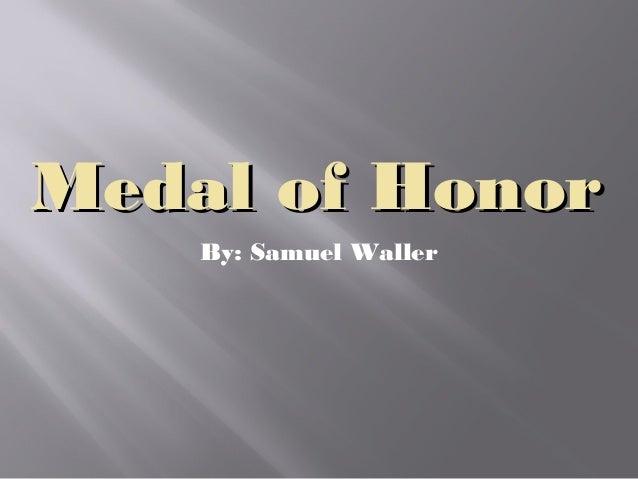 Medal of Honor    By: Samuel Waller