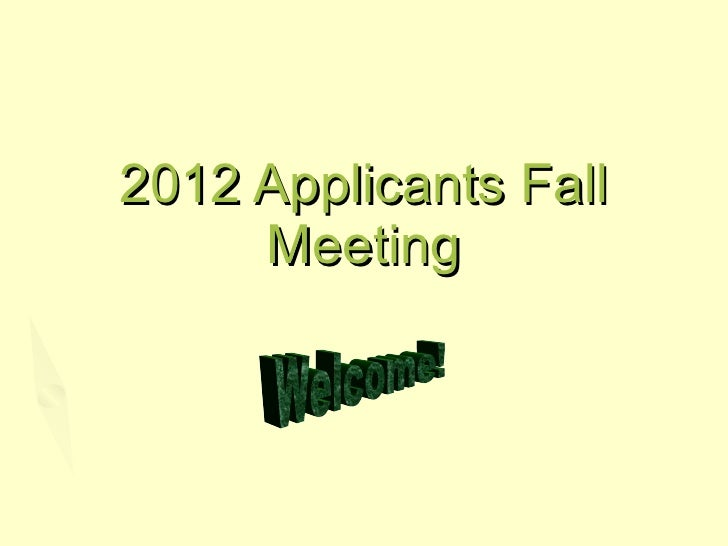 2012 Applicants Fall Meeting Welcome!