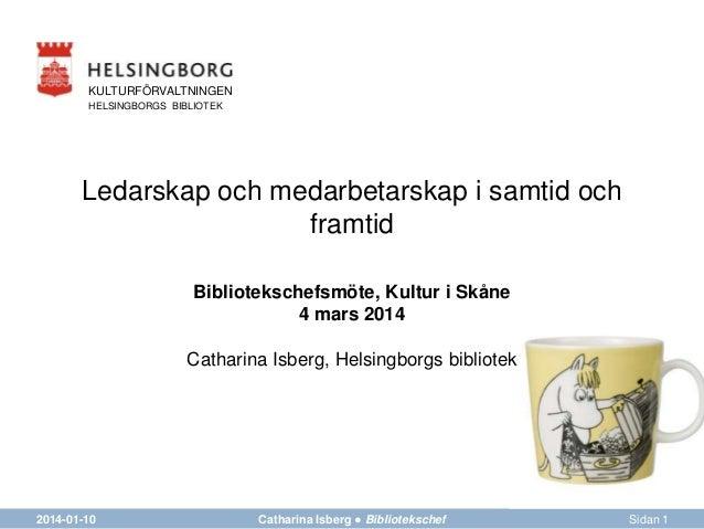 KULTURFÖRVALTNINGEN HELSINGBORGS BIBLIOTEK  Ledarskap och medarbetarskap i samtid och framtid Bibliotekschefsmöte, Kultur ...