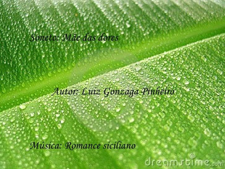 Soneto: Mãe das dores     Autor: Luiz Gonzaga PinheiroMúsica: Romance siciliano