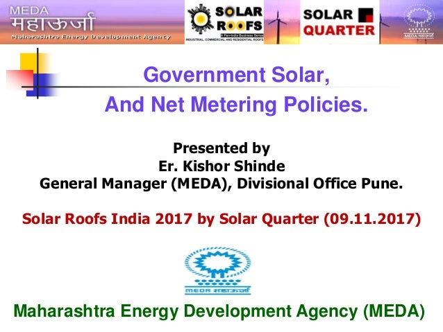 Government Solar, And Net Metering Policies. Presented by Er. Kishor Shinde General Manager (MEDA), Divisional Office Pune...