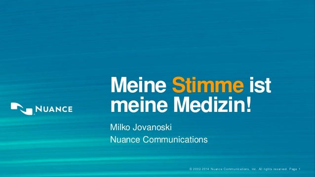 Meine Stimme ist  meine Medizin!  Milko Jovanoski  Nuance Communications  © 2002-2014 Nuance Communications, Inc. All righ...