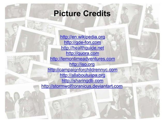 Picture Credits http://en.wikipedia.org http://gde-fon.com http://healthguide.net http://quora.com http://lemonlimeadventu...