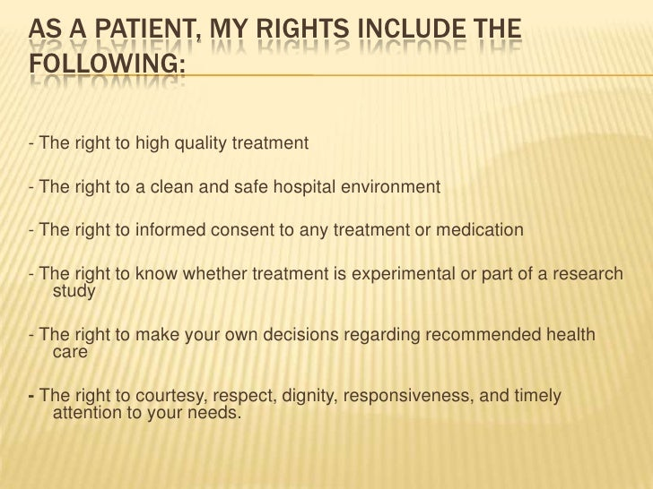 As a patient, my rights include the following:<br />- The right to high quality treatment<br /><br />- The right to a cle...