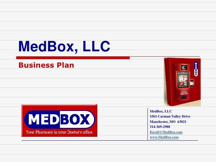 MedBox, LLC Business Plan                     MedBox, LLC                 1561 Carman Valley Drive                 Manches...