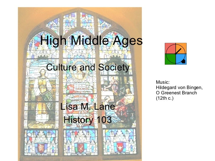 High Middle Ages Culture and Society Lisa M. Lane History 103 Music: Hildegard von Bingen, O Greenest Branch (12th c.)